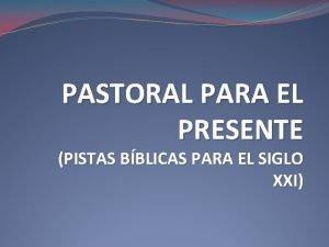 PASTORAL PARA EL PRESENTE PISTAS BBLICAS PARA EL
