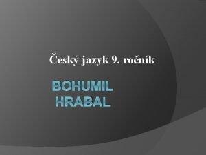 esk jazyk 9 ronk BOHUMIL HRABAL A Najdi