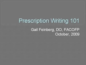 Prescription Writing 101 Gail Feinberg DO FACOFP October