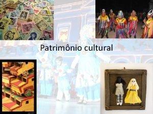 Patrimnio cultural O que Patrimnio Patrimnio o conjunto
