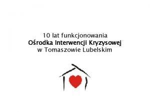 10 lat funkcjonowania Orodka Interwencji Kryzysowej w Tomaszowie