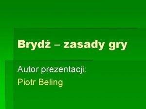Bryd zasady gry Autor prezentacji Piotr Beling Wstp