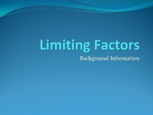 Limiting Factors Background Information What is a Limiting
