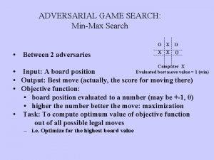 ADVERSARIAL GAME SEARCH MinMax Search Between 2 adversaries