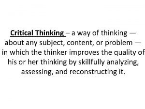 Critical Thinking a way of thinking about any