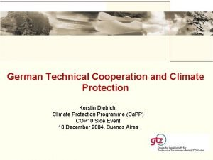 German Technical Cooperation and Climate Protection Kerstin Dietrich