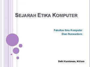 SEJARAH ETIKA KOMPUTER Fakultas Ilmu Komputer Dian Nuswantoro