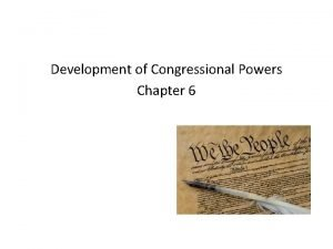 Development of Congressional Powers Chapter 6 Constitutional Powers