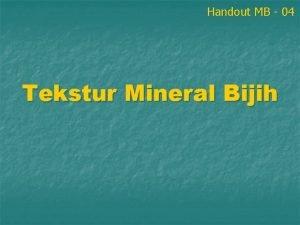 Handout MB 04 Tekstur Mineral Bijih Tekstur p