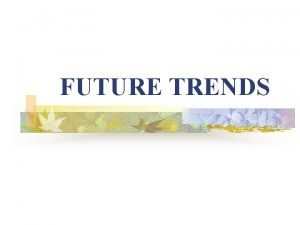 FUTURE TRENDS n RESEARCH BENEFITS n AMERICANS ARE