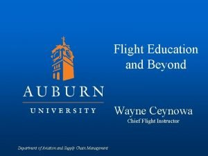 Flight Education and Beyond Wayne Ceynowa Chief Flight