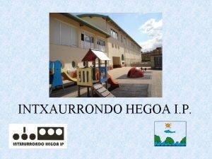 INTXAURRONDO HEGOA I P CARACTERSTICAS DEL CENTRO Centro