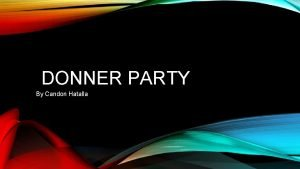 DONNER PARTY By Candon Hatalla DONNER PARTY The