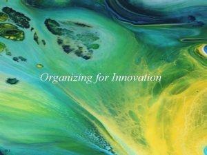 Organizing for Innovation 10 1 Organizing for Innovation