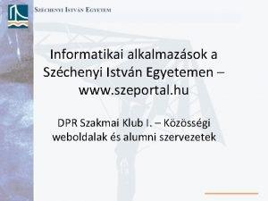 Informatikai alkalmazsok a Szchenyi Istvn Egyetemen www szeportal