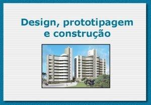 Design prototipagem e construo Overview Prototipagem e construo