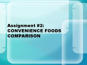 Assignment 2 CONVENIENCE FOODS COMPARISON Convenience Foods Convenience