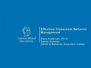 Effective Classroom Behavior Management Dave Anderson Ph D