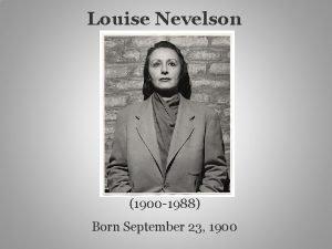 Louise Nevelson 1900 1988 Born September 23 1900
