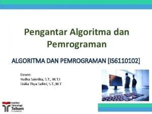 Pengantar Algoritma dan Pemrograman ALGORITMA DAN PEMROGRAMAN IS