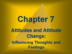 Chapter 7 Attitudes and Attitude Change Influencing Thoughts