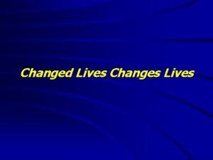Changed Lives Changes Lives Changed Lives Changes Lives