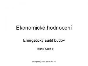 Ekonomick hodnocen Energetick audit budov Michal Kabrhel Energetick