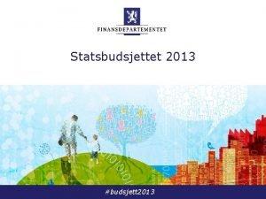 Statsbudsjettet 2013 budsjett 2013 Totale inntekter 1314 mrd
