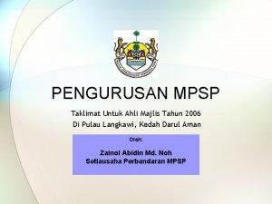 PENGURUSAN MPSP Taklimat Untuk Ahli Majlis Tahun 2006