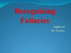 Recognizing Fallacies English 28 Ms Grooms Fallacies Errors