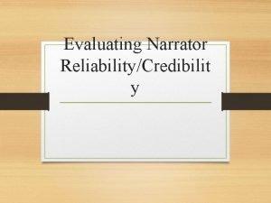 Evaluating Narrator ReliabilityCredibilit y Evaluating Narrator Reliability A