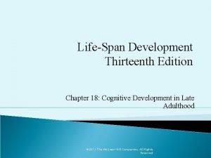 LifeSpan Development Thirteenth Edition Chapter 18 Cognitive Development