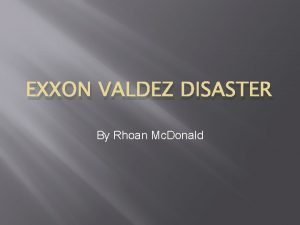 EXXON VALDEZ DISASTER By Rhoan Mc Donald Table