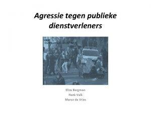 Agressie tegen publieke dienstverleners Eliza Bergman Henk Valk