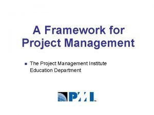 A Framework for Project Management n The Project
