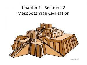 Chapter 1 Section 2 Mesopotamian Civilization Mesopotamian Civilization