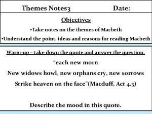 Themes Notes 3 Date Objectives Take notes on