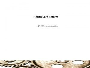 Health Care Reform SF 183 Introduction Health Care