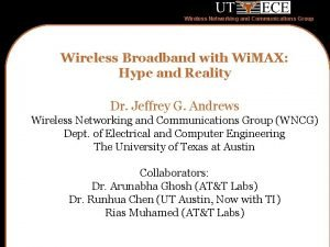 Wireless Networking and Communications Group Wireless Broadband with