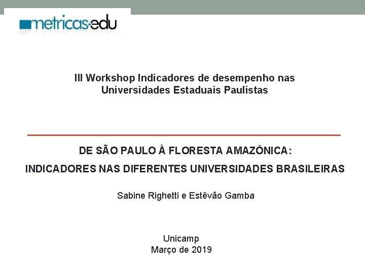 III Workshop Indicadores de desempenho nas Universidades Estaduais
