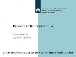 Decentralisatie toezicht DHW Presentatie n VWA 28 29