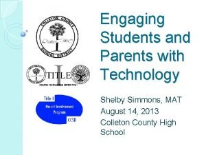 Engaging Students and Parents with Technology Shelby Simmons