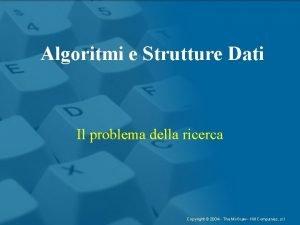 Algoritmi e Strutture Dati Il problema della ricerca