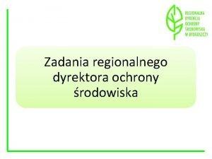 Zadania regionalnego dyrektora ochrony rodowiska Zadania regionalnego dyrektora