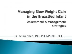 Managing Slow Weight Gain in the Breastfed Infant