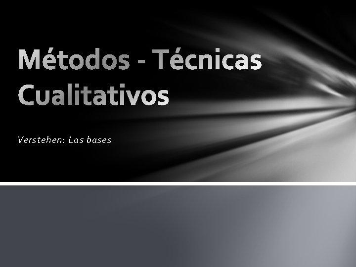 Verstehen Las bases Mtodos Tcnicas Cualitativos Metodologa vs