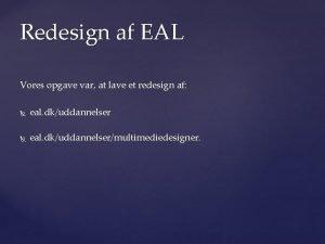 Redesign af EAL Vores opgave var at lave