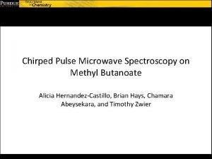 Chirped Pulse Microwave Spectroscopy on Methyl Butanoate Alicia