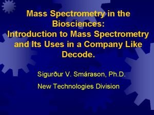 Mass Spectrometry in the Biosciences Introduction to Mass