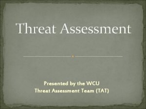 Threat Assessment Presented by the WCU Threat Assessment